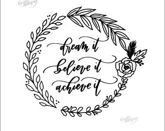 Dream It Believe It Achieve It | 8.5x11 or 8x10 Digital File | Hand Lettered | Modern Calligraphy | Wreath | Design