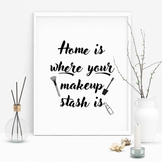 Home Is Where Your Makeup Stash Is, Makeup Quote Print, Makeup Artist  Print, Cosmetics Quote, Make Up Quotes, Makeup Fashion Print