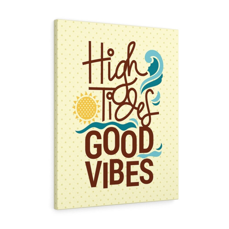 High Tides and Good Vibes Enjoy the Sun and Surf.This design is featured on Canvas Wall Art.