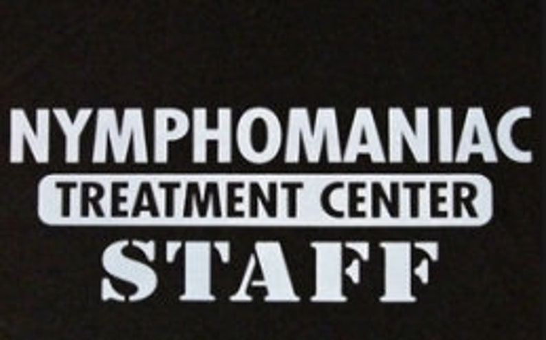 d3b4f9e3b Nymphomaniac treatment center staff Shirt t-shirt tshirt New | Etsy