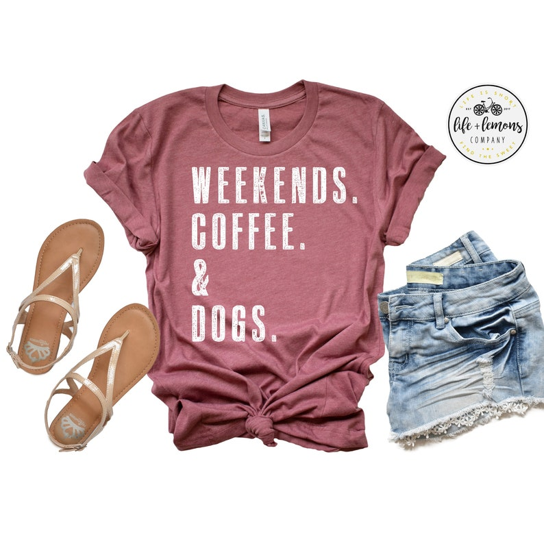 WEEKENDS. COFFEE. & DOGS. Shirt  Dog Mom  Dog Mom Shirt  image 0