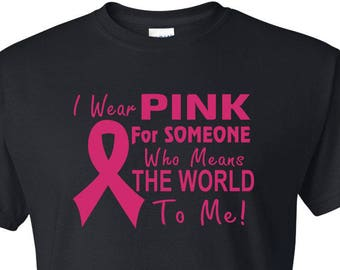 I Wear PINK for someone that means the world to me T Shirt Cancer