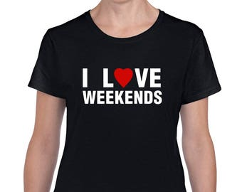 I Love Weekends Shirt T Shirts Funny