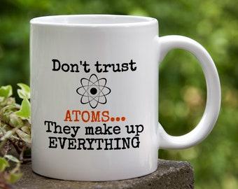 Don't Trust Atoms Ceramic Coffee Mug. Funny Scientist Mug, Special Gift Mug, Science Teacher Mug