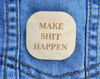Make Sh*t Happen Pin - Make Your Own Success - Motivational Saying Brooch - Humorous Inspirational Quote - Gifts for Makers and Doers