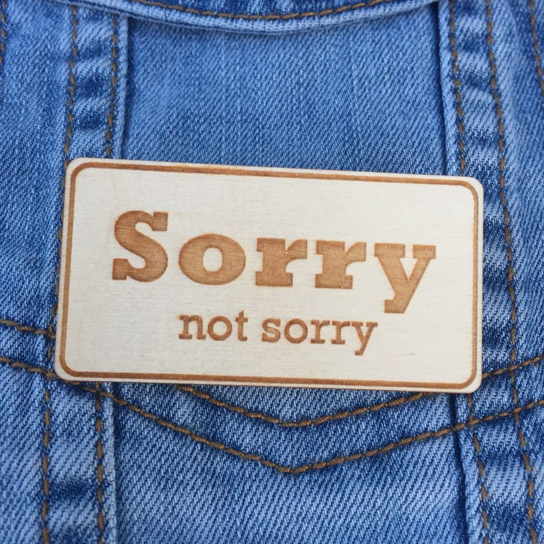 Sorry Not Sorry Laser Cut Wood Sarcastic Pin image 0