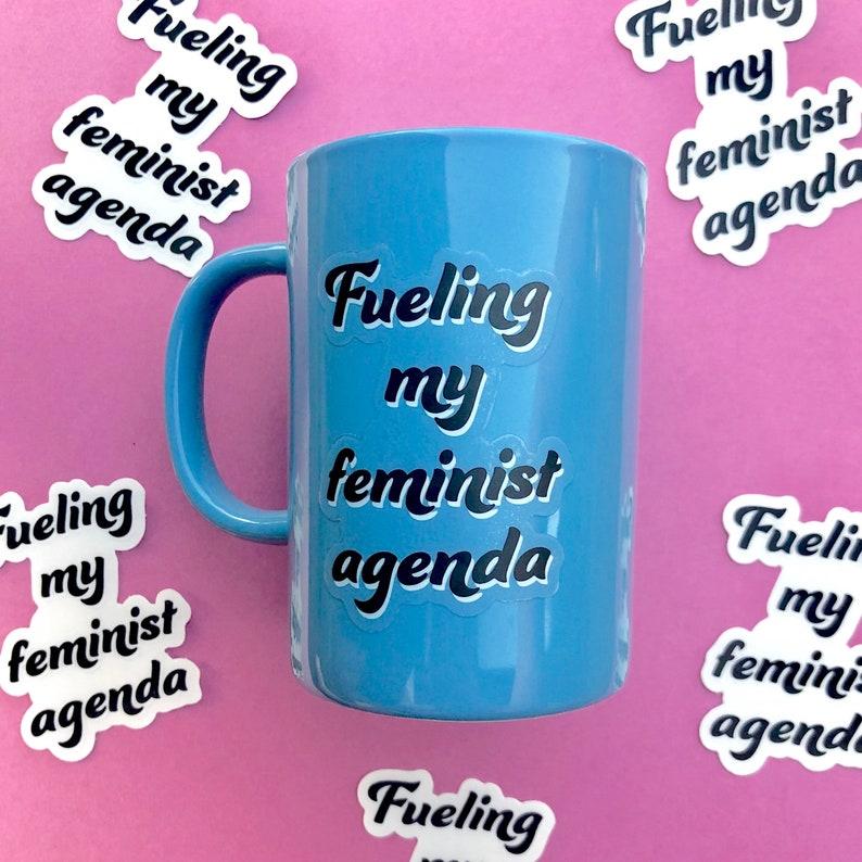 Fueling My Feminist Agenda Vinyl Sticker  Coffee Tea Mug  image 0