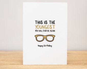 This Is The Youngest You Will Ever Be Again Birthday Greeting Card Funny