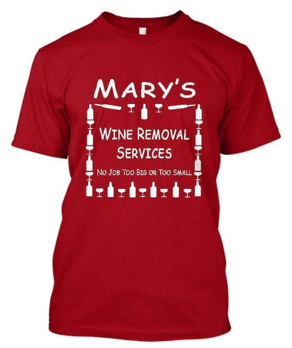 c16c4c6e Personalized Wine T Shirt YOUR NAME Wine Removal Services No | Etsy