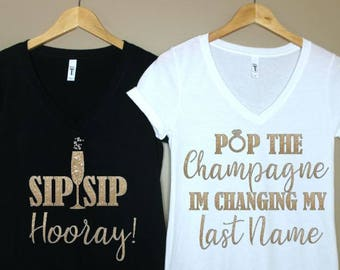 Pop The Champagne Im Changing My Last Name Shirt- Sip Sip Hooray- Shirt For Bridesmaid- Shirt For Bride- Bachelorette Party Shirt- Wedding