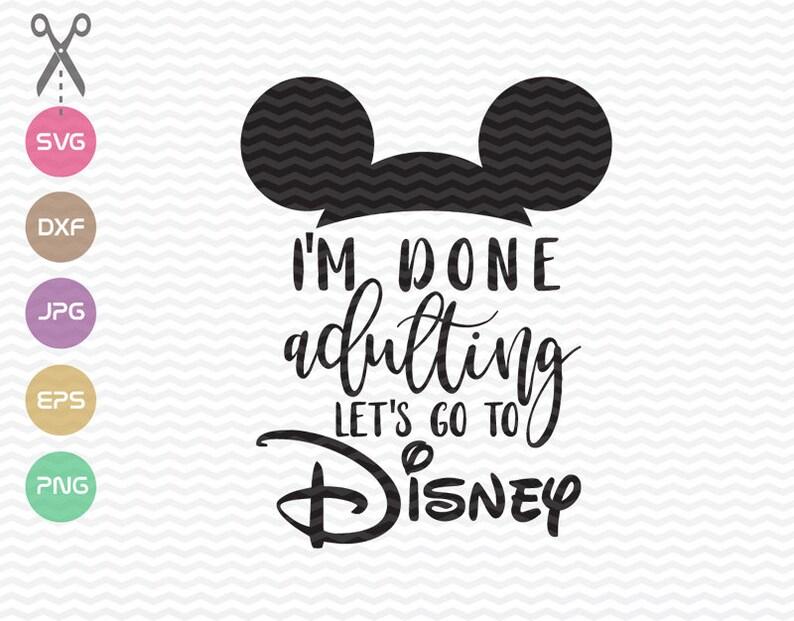 ba818ea6d51318 I m Done Adulting Let s go to Disney SVG Disney Shirt