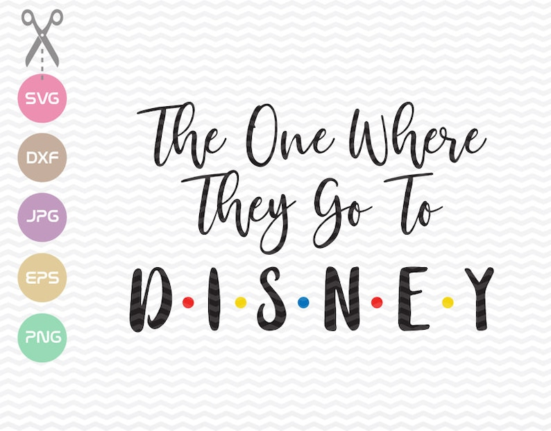 The one where they go to Disney SVG, Disney Friends family, Disney Shirt  svg, instant download, png, pdf Cut File, svg file, dxf Silhouette
