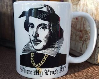 Where My Prose At? William Shakespeare 11oz coffee mug