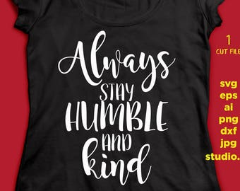Always Stay Humble and Kind, png, dxf, eps cutting file, STUDIO.3, silhouette cameo, cuttable, clipart, dxf, cricut file