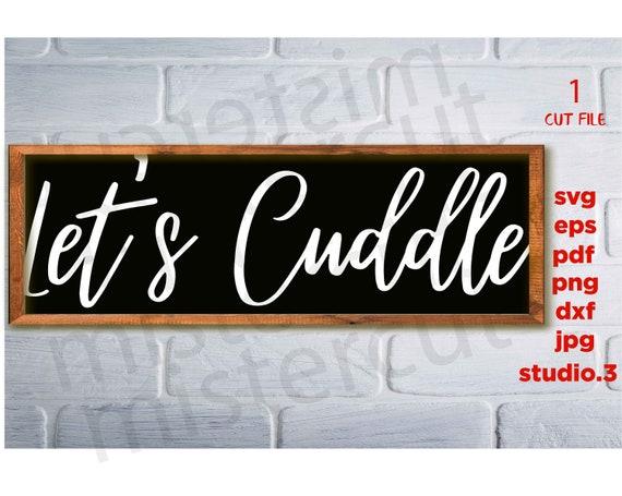 jpg transfer valentine/'s day Sign Bedroom svg Over the Bed svg Let/'s Cuddle svg Farmhouse Sign svg dxf png Oversized Let/'s Cuddle