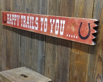 HAPPY TRAILS to YOU Distressed Wood Sign/Western decor/Cowboys/Cowgirls/Bunkhouse/Horse Shoes/Horses/Ranch/Farmhouse/Horse Barn