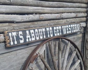 It's About To Get Western/Rustic/Wood/Sign/Décor/Cowboys/Cowgirls/Ranch/Barn/Bunk House/Lodge/Cabin/Man Cave/Rodeo