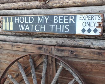 Hold My Beer Watch This/ Rustic Wood Sign/Ski sign/Experts Only/Black Diamonds/Man Cave/Gift
