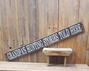 GRANDPA'S HUNTING STORIES Told Here/Rustic Wood Sign/Cabin/Lodge/Man Cave/Home/Decor