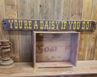You're A Daisy If You Do/Rustic Wood Sign/Tombstone/Western/Cowboys/Rustic/Vintage/Doc Holiday