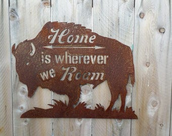 Bison Buffalo Sign/Home is wherever we Roam Rusted Metal Buffalo/Cabin decor/Lodge decor/Home decor/Bison/Ranch decor/Free Shipping