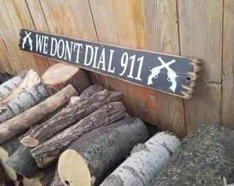 We Don't Dial 911/Rustic Wood Sign/Man Cave/Gift/Porch/Decor/2nd Amendment/Guns