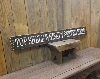Top Shelf Whiskey Served Here, Carved Rustic Wood Sign, Bar Décor, Man Cave, Bourbon, Red Dirt Music, Distressed Wood Signs