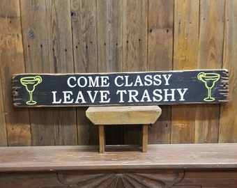Margarita Sign Bar Sign Tavern Sign Come Classy Leave Trashy Rustic Wood Sign Margarita Glass Funny Bar Sign Bar decor Tequila