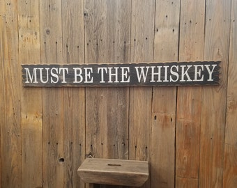 Must Be The Whiskey/Rustic/Carved/Wood/Sign/Country Music/Red Dirt Music/Man Cave/Gift/Drinking/Bar/Décor