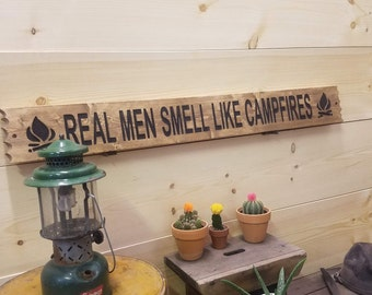 Real Men Smell Like Campfires, Rustic Engraved Wood Sign, Camping, Man Cave, Gift for Man, Cabin sign, Lodge décor, BBQ, Bonfire, Fire Pit