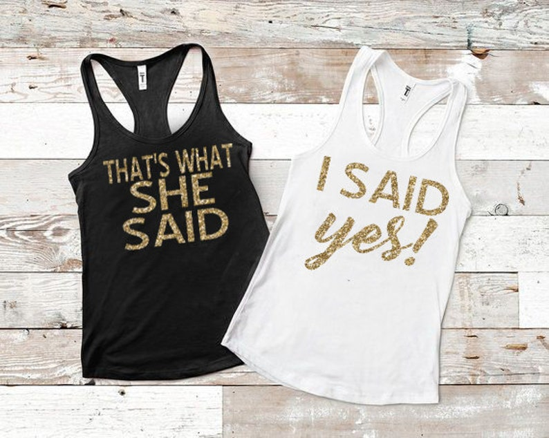 e73c8f668fce2 Bachelorette party shirts i said yes tank that s what