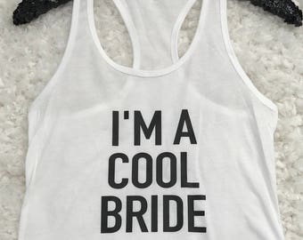 Bridal party shirts, Bridesmaid gift, bridesmaid shirt, bridal shirts, Bachelorette party shirts, I'm a Cool Bride tank, bride shirt