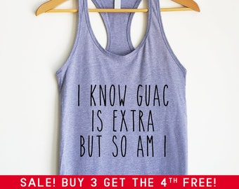77903ef036dee I Know Guac Is Extra But So Am I Racerback Tank - Guac Shirt