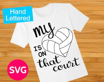 Volleyball My Heart Is On That Court SVG file to create Volley Ball Mom shirts and gifts