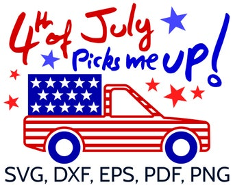SVG 4th of July Picks Me Up! American Pick-up truck with US Flag for Fourth of July. Cut file for Cricut & Silhouette. USA Independence Day