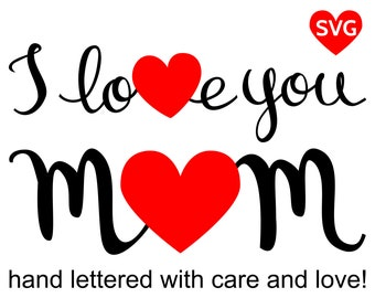 I Love You Mom SVG File for Cricut and Silhouette and printable clipart to make Mother's Day cards and gifts