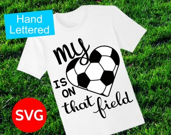 Soccer SVG file, My Heart Is On That Field to make gifts and shirts for Soccer Mom