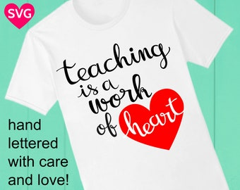 Teaching is a Work of Heart SVG File for Teachers, SVG cut files and printable clipart, Gifts ideas for teachers