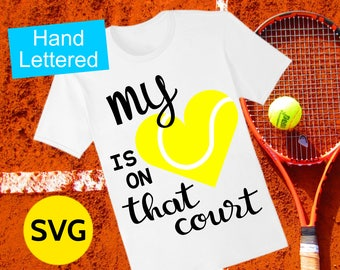 Tennis SVG file with saying My Heart Is On That Court to make gift for Tennis Mom and Tennis Shirt for Mom