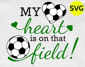My Heart is on that Field Soccer SVG design to print or cut - SVG Soccer ball and heart clipart to make gifts for fans who love soccer