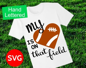 My Heart Is On That Field Football SVG file to make shirts and gift for Football Moms