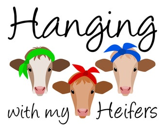 Hanging with my Heifers SVG file for Cricut & Silhouette, Heifers printable clipart and shirt design svg cut file