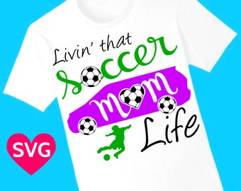 Living That Soccer Mom Life SVG file for Cricut & Silhouette and Soccer printable clipart to make Soccer Mom shirts