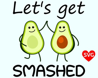 Let's Get Smashed Avocado SVG File, Printable Avocado Let's Get Smashed Shirt Design for Cinco de Mayo and for Guacamole lovers