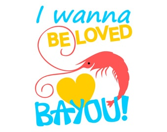 Shrimp SVG I Wanna Be Loved Bayou SVG file, a fun Mardi Gras Sayings from the bayous of Louisiana for a taste of the South