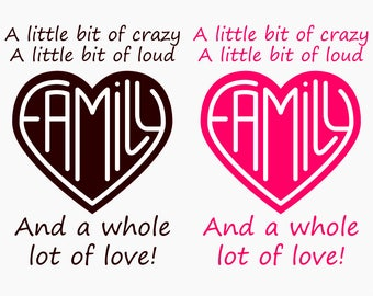 Family SVG Saying: A Little Bit of Crazy, A Little Bit of Loud, A Whole lot of Love! SVG files for Cricut Silhouette, Family Sayings clipart