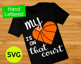 My Heart is on that Court Basketball SVG file to make Basketball Shirts for Mom and Basketball Gifts