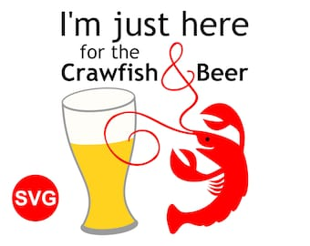 Funny I'm Just Here for the Crawfish and Beer SVG File to make Cajun style shirts