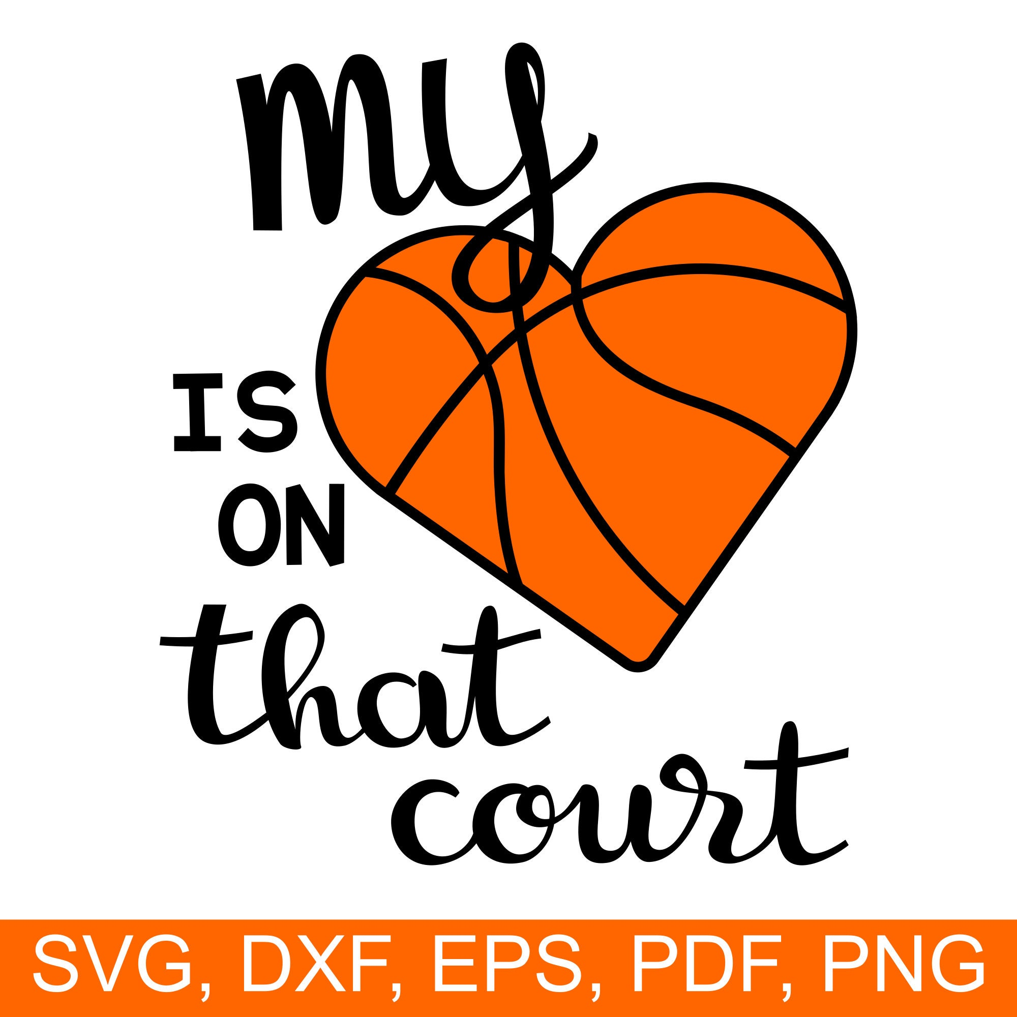 My Heart Is On That Court Basketball Svg File To Make