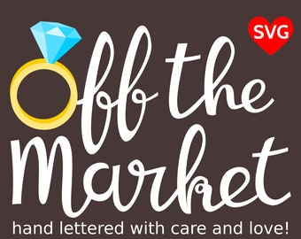 Off The Market SVG File for Cricut and Silhouette, a Printable Engagement Clipart with Diamond Ring to Make a Shirt or Gift for Bride